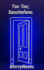 Toc Toc; Saschefano. by IdkNeetu