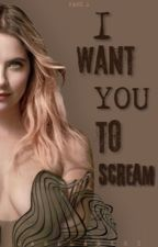 I want you to scream by JasiLabert