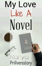 My Love Like A Novel by Prillversstory