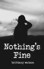 Nothing's Fine by snapitsbrittany