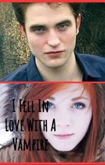 I Fell In Love With A Vampire (an Edward Cullen love story)