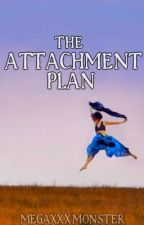 The Attachment Plan by MegaxXxMonster