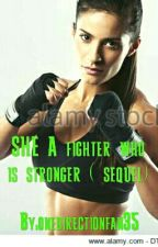 SHE A fighter who is stronger ( sequel) by onedirectionfan35