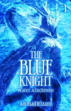 The Blue Knight : Water Aluchrono by AhmadRizani