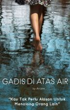 Gadis di Atas Air [completed] by arczre