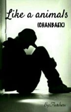 LIKE A ANIMALS (CHANBAEK) by flatcherx