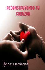 Reconstruyendo tu corazón by KristHernndez