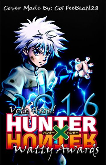 VOTE HERE! || Hunter x Hunter Watty Awards 2016 || *CLOSED*
