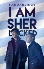 I AM SHERLOCKED by Fandarlings