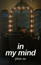 in my mind // phan au by takeachilldil