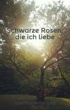 Schwarze Rosen, die ich liebe by A-Starlight-Moon