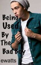 Being Used By The Bad Boy by perfectimperfection1