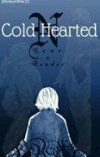 Cold Hearted (Near X Reader) by ScarlettTears101
