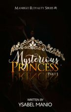 Mysterious Princess [SOON TO BE SELF-PUBLISHED] by mariyachacha