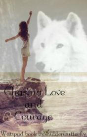 Chasing Love and Courage (Watty Awards 2012) by hiddenbutterfly