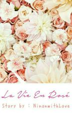 La Vie En Rosé (REPOST) by ninonwithlove