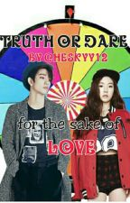 Truth or Dare: For The Sake Of Love (ON-GOING) by Cheskyyy02