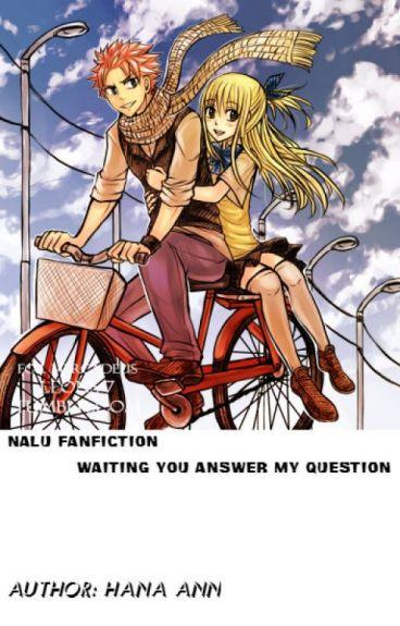Nalu Fanfiction: Waiting you answer my question