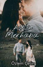 Aşka Merhaba by ozlemcetin91