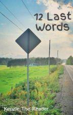 12 Last Words by Kenzie_The_Reader