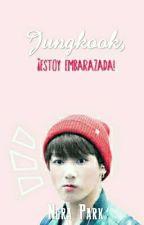 Jungkook, ¡Estoy embarazada!  by ParkNora