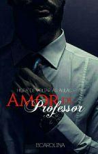 Amor de Professor / Série Amor Jovem 2  by bcarolina2310