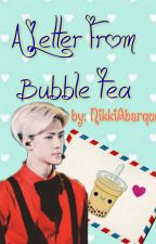 A Letter From Bubble Tea (An EXO Sehun x Reader One-Shot) by NikkiAbarquez
