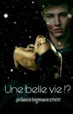 Une belle vie !? by Princesse_des_glaces