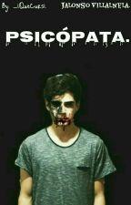 Psicópata. || Jalonso Villalnela. by _iQueCursi