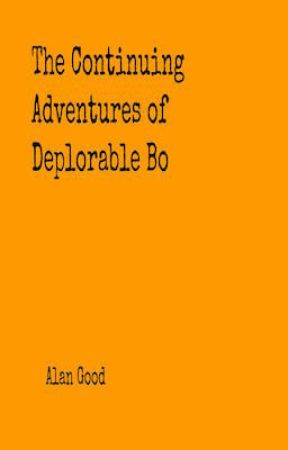 The Continuing Adventures of Deplorable Bo by AlanGood