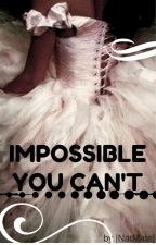 Impossible you can't... by Silentluna2408