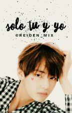 Sólo tu Y Yo~V by YeiderLo