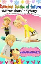 Camina hacia el Futuro <Miraculous Ladybug> by MARIAMLOVE21