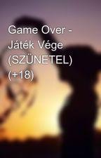 Game Over - Játék Vége  (SZÜNETEL) by SeriaHex