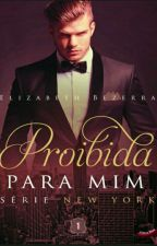 PROIBIDA PARA MIM - 01 - Série New York - Elizabeth Bezerra by anaclarasilva0358