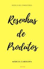 RESENHAS DE PRODUTOS by Marciamcl