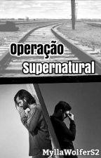 Operação Supernatural by MyllaWolferS2