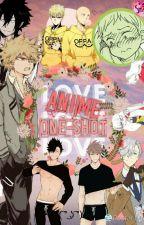One Shot~ (Anime y tu) ♡ by Nocturna19