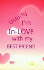 Unlucky Im Inlove with my BESTFRIEND by krystetetelll