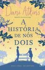 A História de Nós Dois- Dani Atkins by NicollyPoggetti