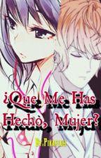 ¿Que Me Has Hecho, Mujer? [Shu Sakamaki y Tu] (Entre el anime y el mundo real) by Pikafluh