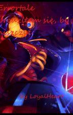 Urodziłem się, by niszczyć [Errortale] by LoyalHeart47