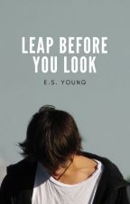 Leap Before You Look [warning! this book will be reduced to a sample today!] by esyoung