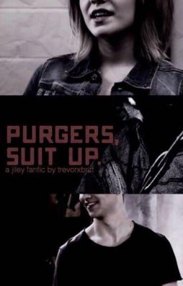 """purgers, suit up."" a purge!jiley story"