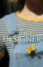 Be The Best Designer [YarryStyleeza Lessons And Contest] by YarryStyleeza