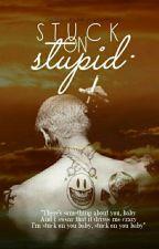 Stuck On Stupid |CB| by personalxkey