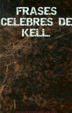 Frases celebres de Kell. by Dascienceofdeduction