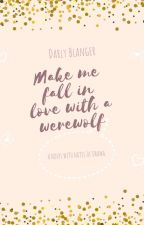 Заставь меня полюбить оборотня/Make me fall in love with a werewolf by DarlyBlanger
