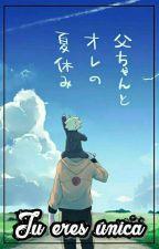 Tu Eres Única ||Naruto y Tu|| |||Book 1||| /Pausada/ by Galleta_Uzumaki