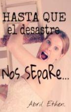 ® HASTA QUE EL DESASTRE NOS SEPARE.... by AbrilEthen